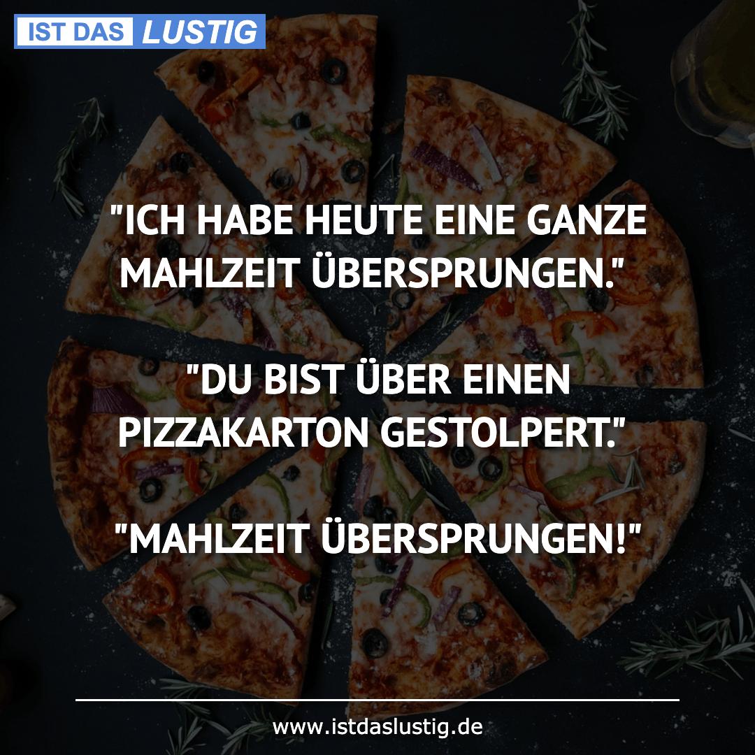 """Lustiger BilderSpruch - """"ICH HABE HEUTE EINE GANZE MAHLZEIT ÜBERSPRUNGE..."""