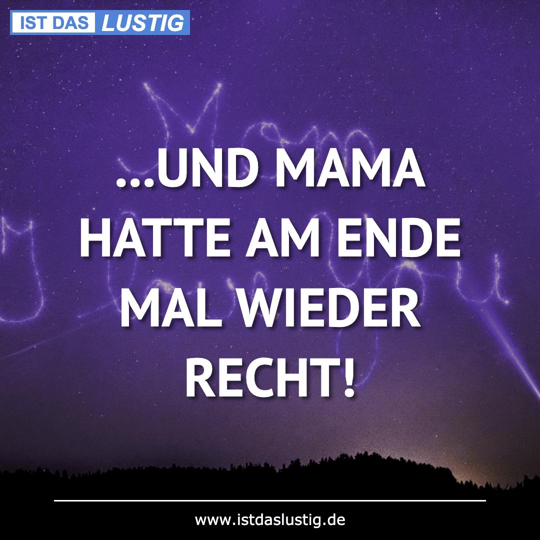 Lustiger BilderSpruch - ...UND MAMA HATTE AM ENDE MAL WIEDER RECHT!