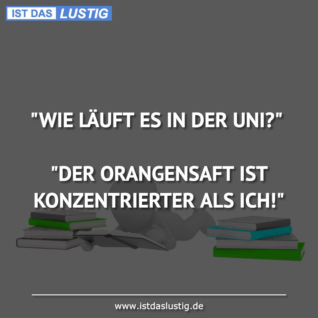 """Lustiger BilderSpruch - """"WIE LÄUFT ES IN DER UNI?""""  """"DER ORANGENSAFT..."""