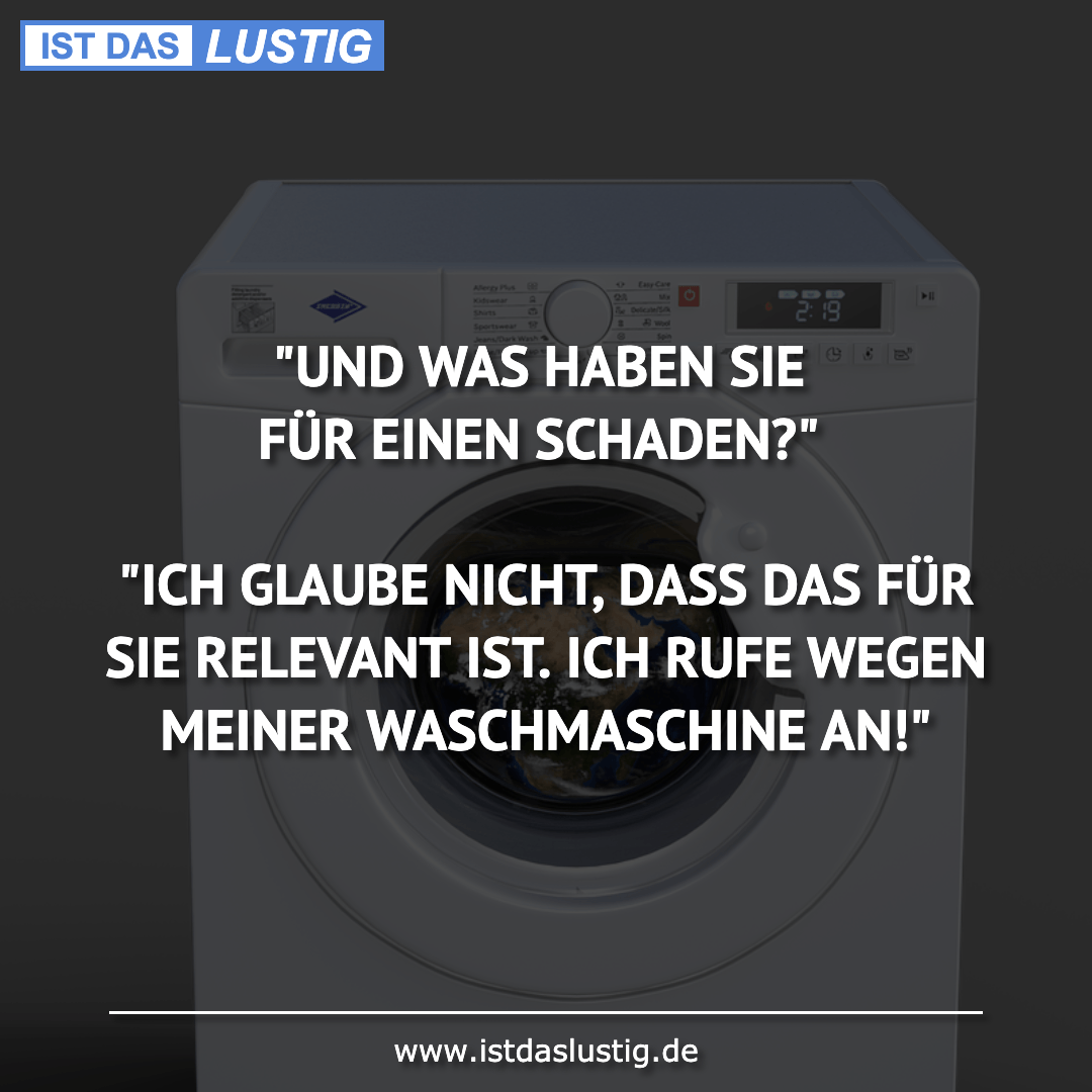 """Lustiger BilderSpruch - """"UND WAS HABEN SIE FÜR EINEN SCHADEN?""""  """"ICH..."""