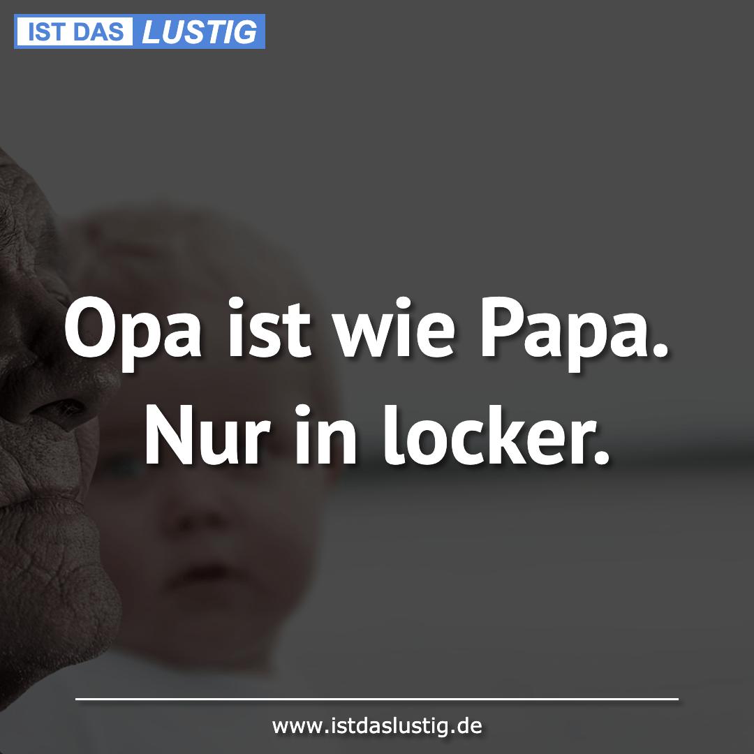 Lustiger BilderSpruch - Opa ist wie Papa. Nur in locker.