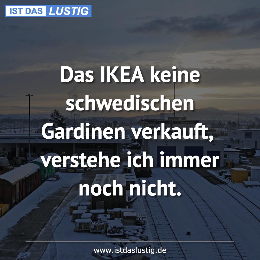Lustiger BilderSpruch - Das IKEA keine schwedischen Gardinen verkauft,...