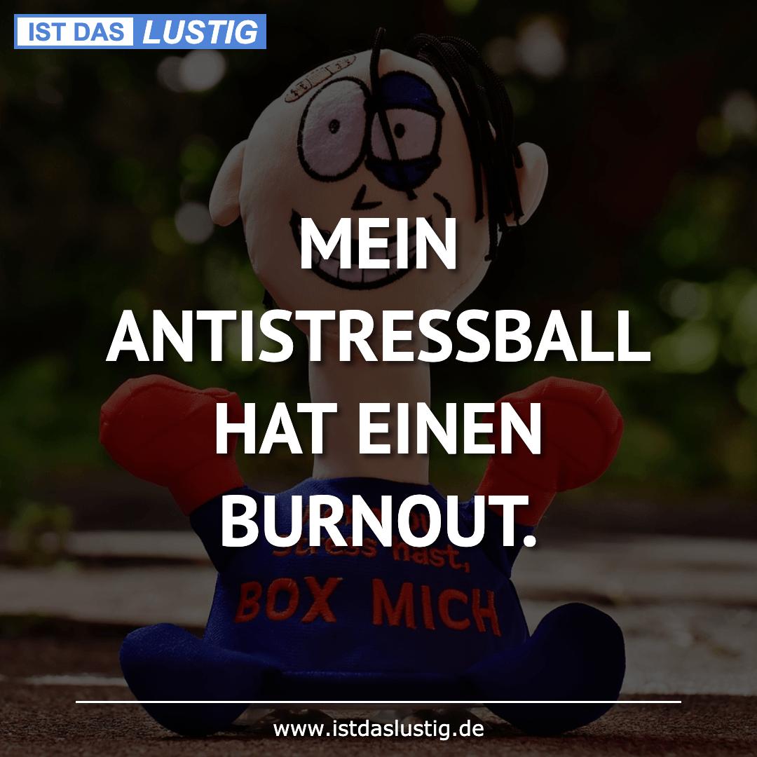 Lustiger BilderSpruch - MEIN ANTISTRESSBALL HAT EINEN BURNOUT.
