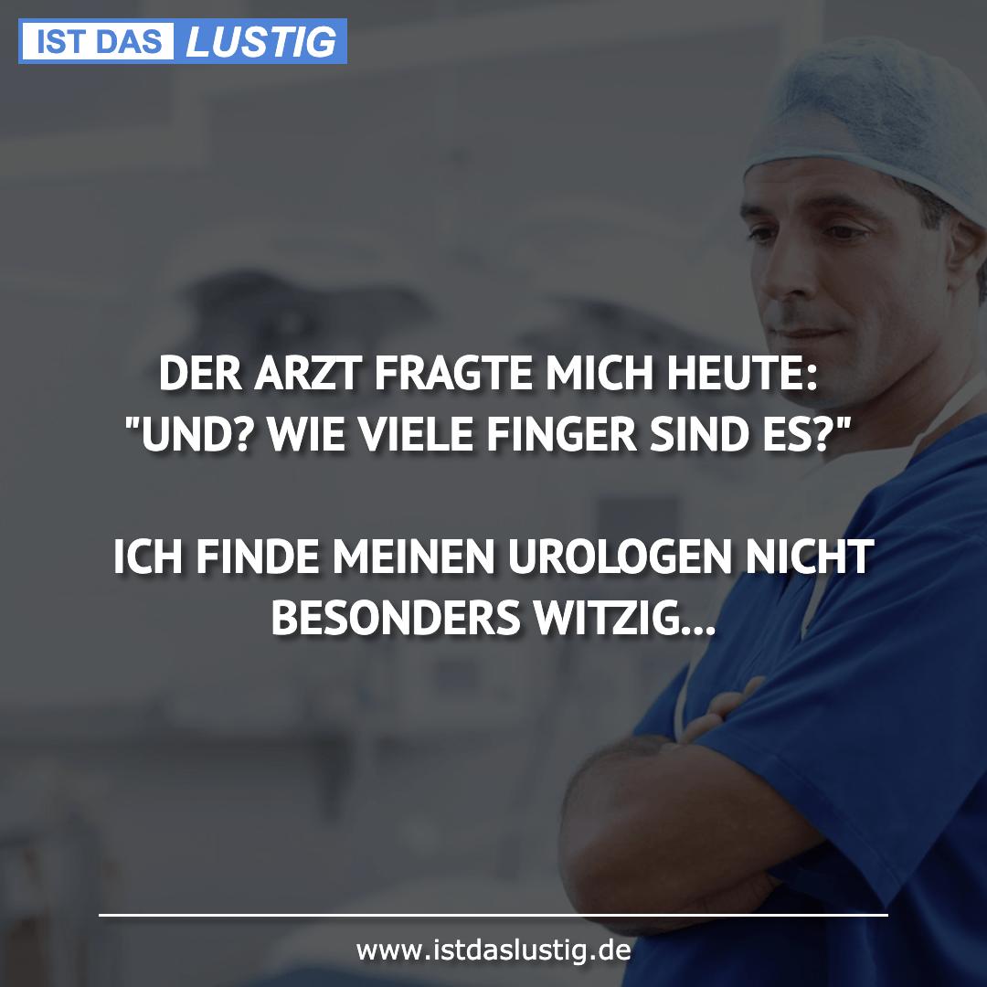 """Lustiger BilderSpruch - DER ARZT FRAGTE MICH HEUTE: """"UND? WIE VIELE..."""