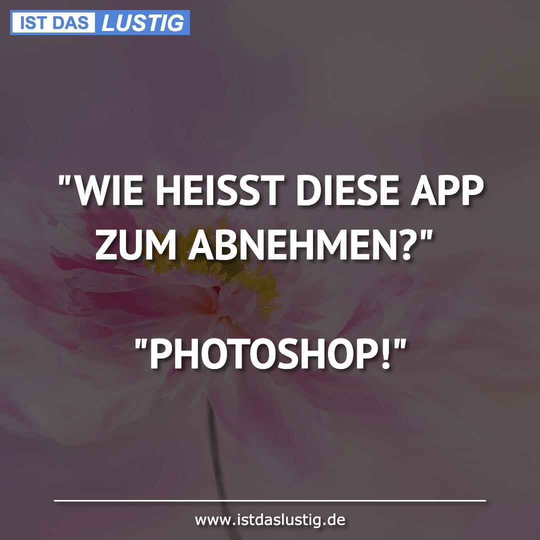 """Lustiger BilderSpruch - """"WIE HEISST DIESE APP ZUM ABNEHMEN?""""  """"PHOTOSHOP!"""""""