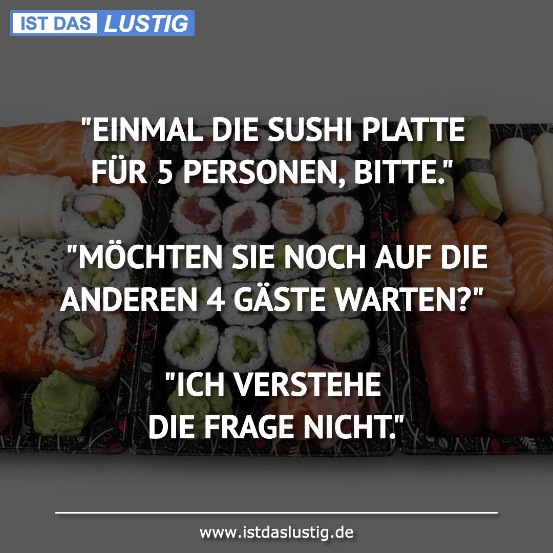 """Lustiger BilderSpruch - """"EINMAL DIE SUSHI PLATTE FÜR 5 PERSONEN,..."""
