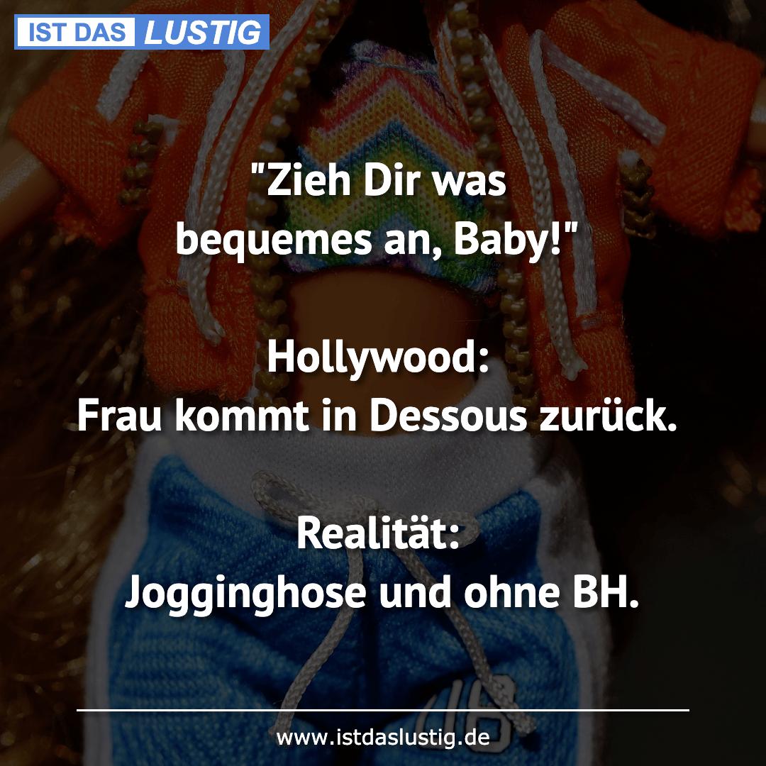 """Lustiger BilderSpruch - """"Zieh Dir was bequemes an, Baby!""""  Hollywood:..."""