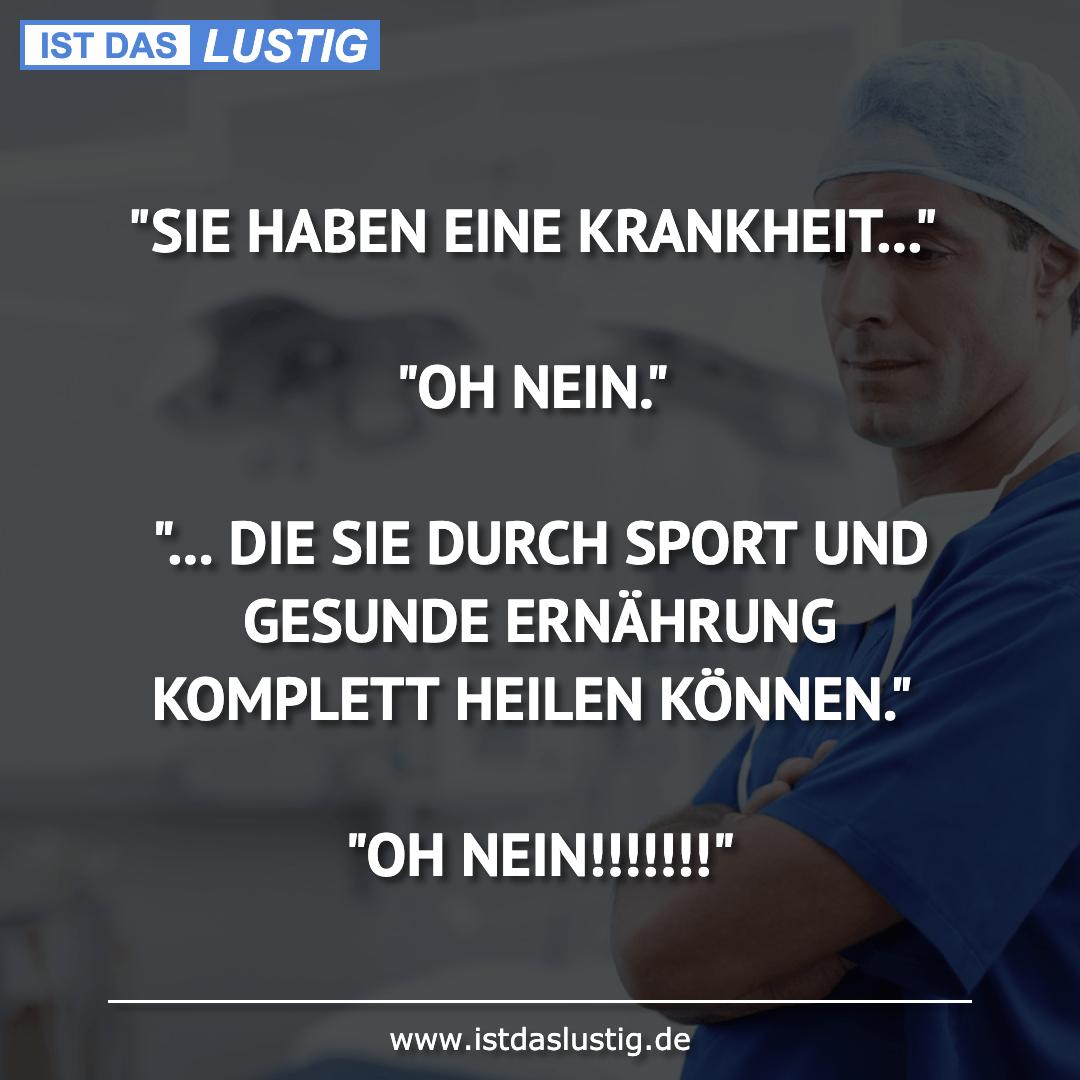 """Lustiger BilderSpruch - """"SIE HABEN EINE KRANKHEIT...""""  """"OH NEIN.""""  """"......"""