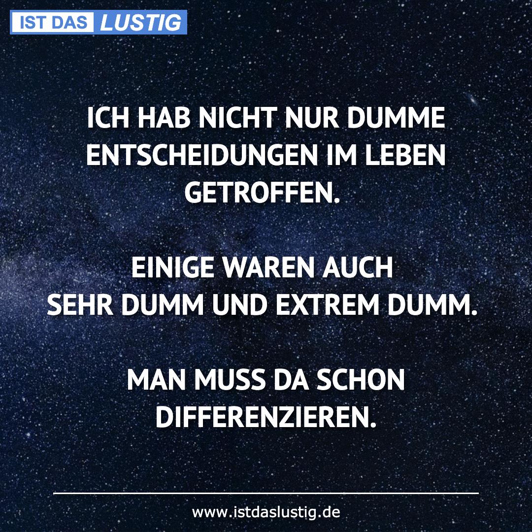 Lustiger BilderSpruch - ICH HAB NICHT NUR DUMME ENTSCHEIDUNGEN IM LEBEN...