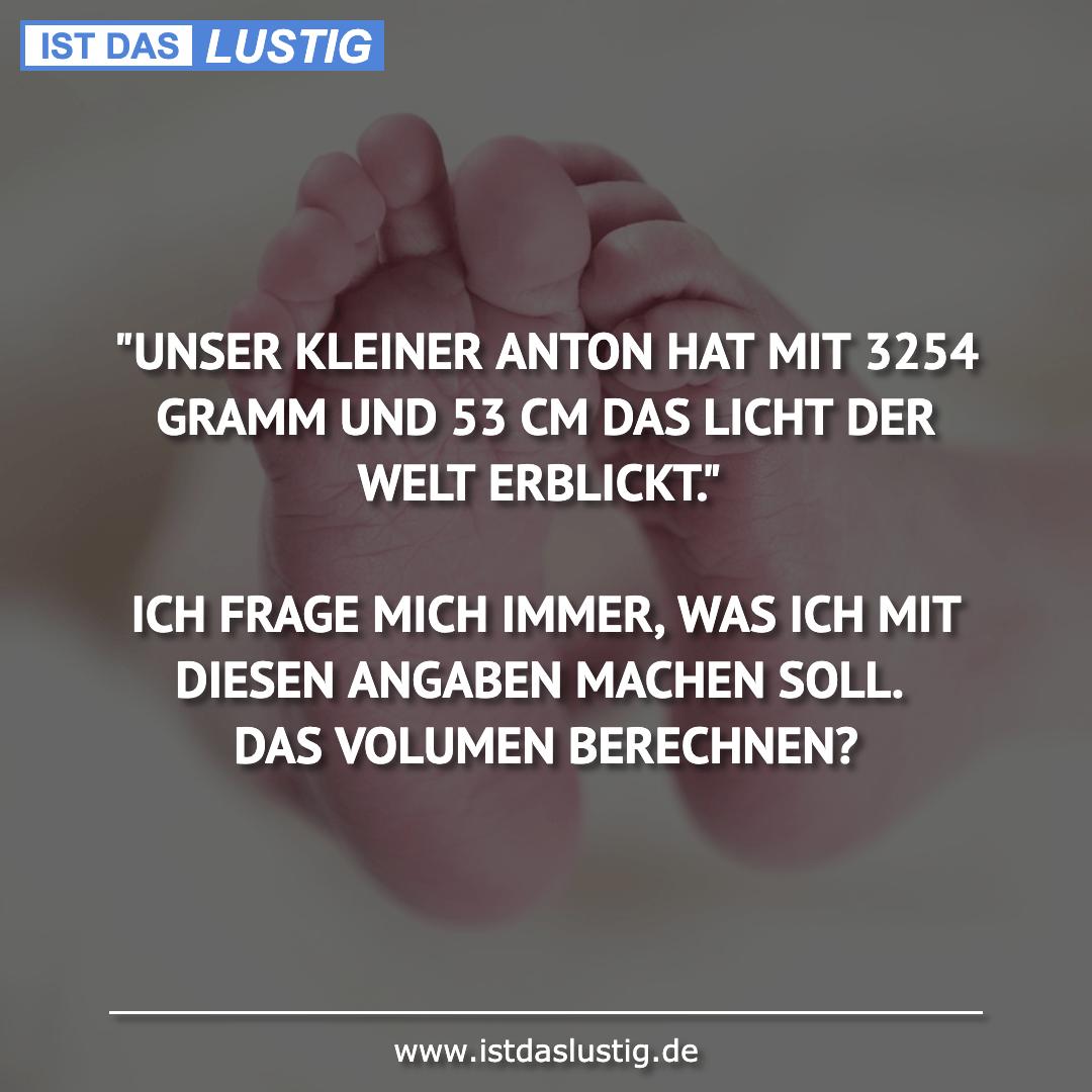 """Lustiger BilderSpruch - """"UNSER KLEINER ANTON HAT MIT 3254 GRAMM UND 53..."""