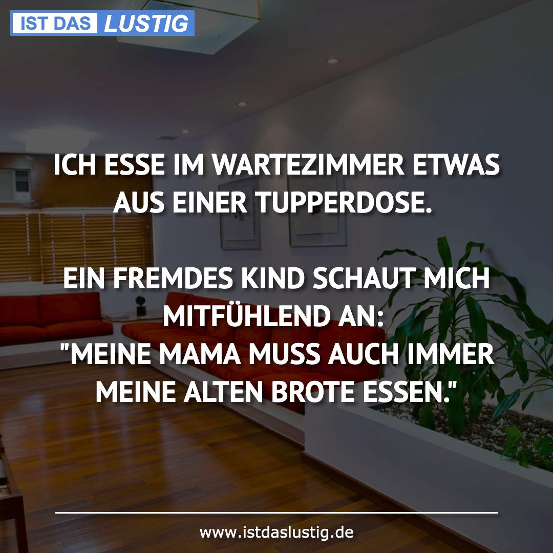 Lustiger BilderSpruch - ICH ESSE IM WARTEZIMMER ETWAS AUS EINER...