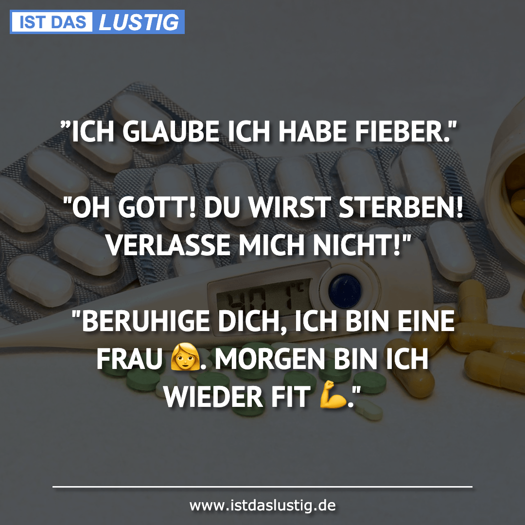 """Lustiger BilderSpruch - """"ICH GLAUBE ICH HABE FIEBER.""""  """"OH GOTT! DU WIR..."""