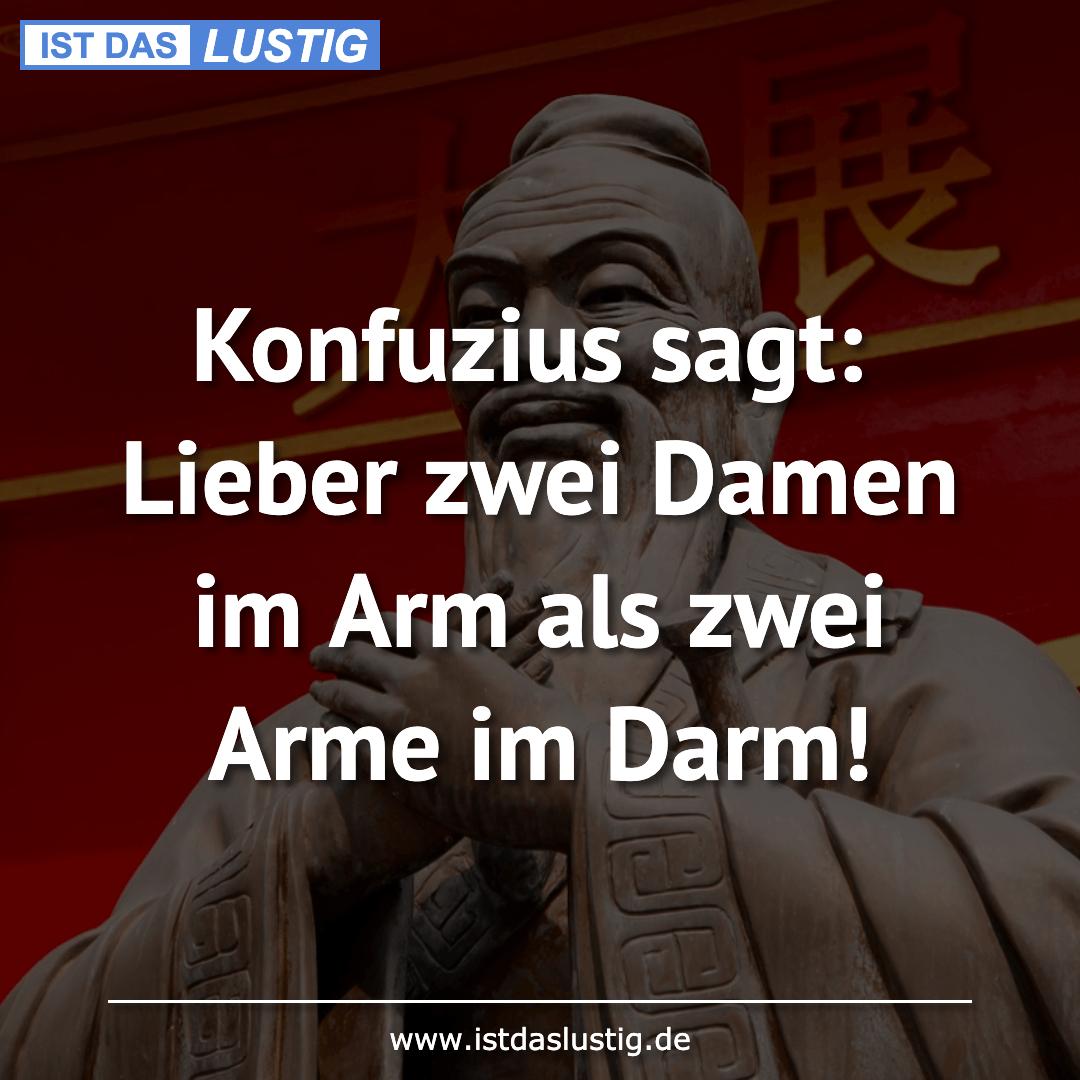 Lustiger BilderSpruch - Konfuzius sagt: Lieber zwei Damen im Arm als...