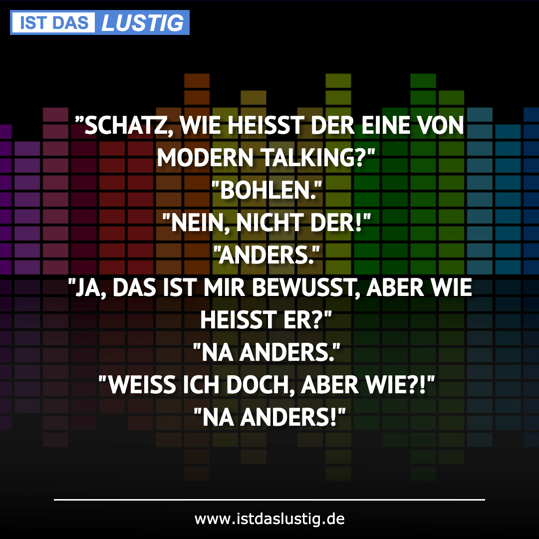 """Lustiger BilderSpruch - """"SCHATZ, WIE HEISST DER EINE VON MODERN..."""