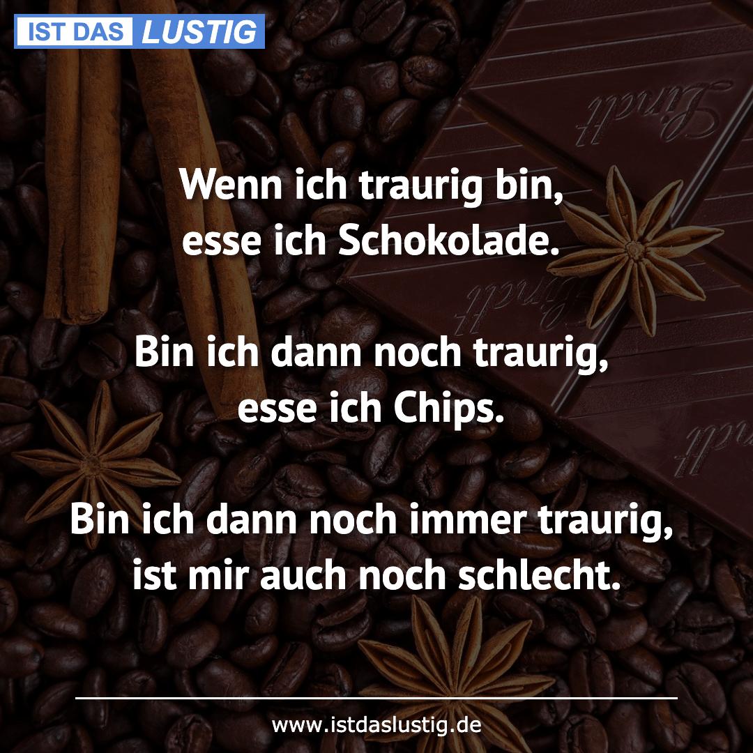 Lustiger BilderSpruch - Wenn ich traurig bin, esse ich Schokolade.  Bin...