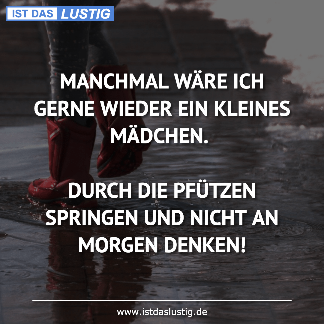 Lustiger BilderSpruch - MANCHMAL WÄRE ICH GERNE WIEDER EIN KLEINES...