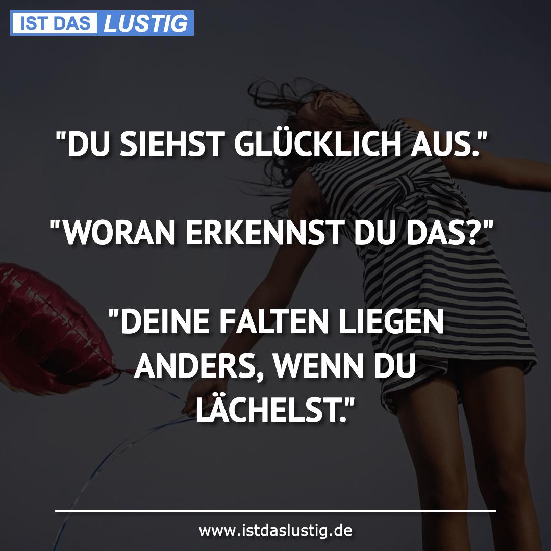 """Lustiger BilderSpruch - """"DU SIEHST GLÜCKLICH AUS.""""  """"WORAN ERKENNST DU..."""