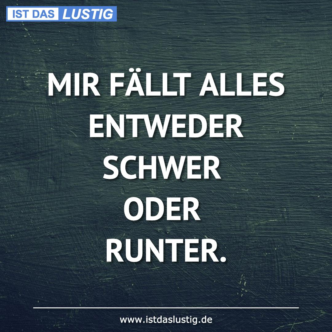 Lustiger BilderSpruch - MIR FÄLLT ALLES ENTWEDER SCHWER ODER RUNTER.