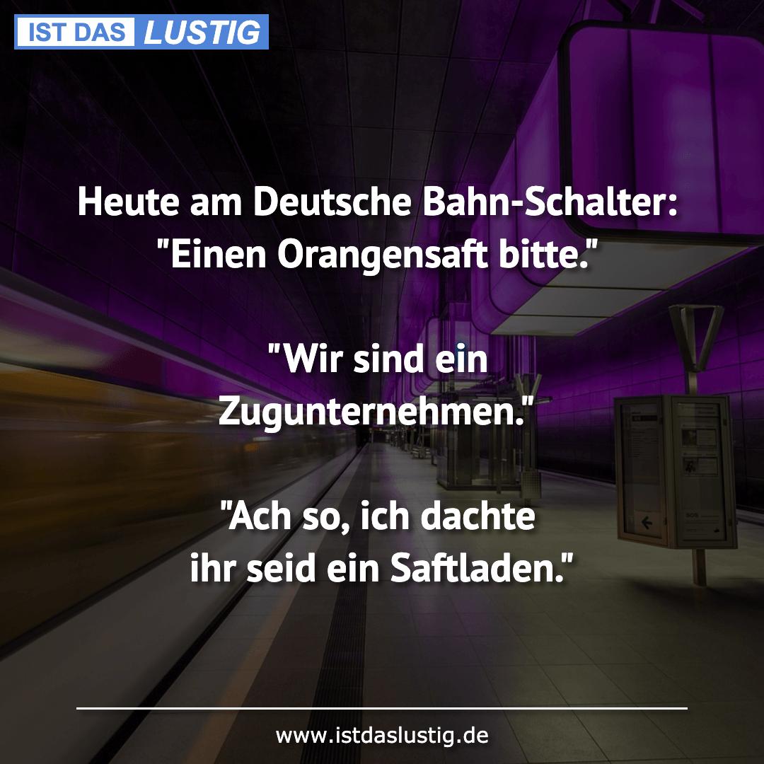 """Lustiger BilderSpruch - Heute am Deutsche Bahn-Schalter: """"Einen..."""