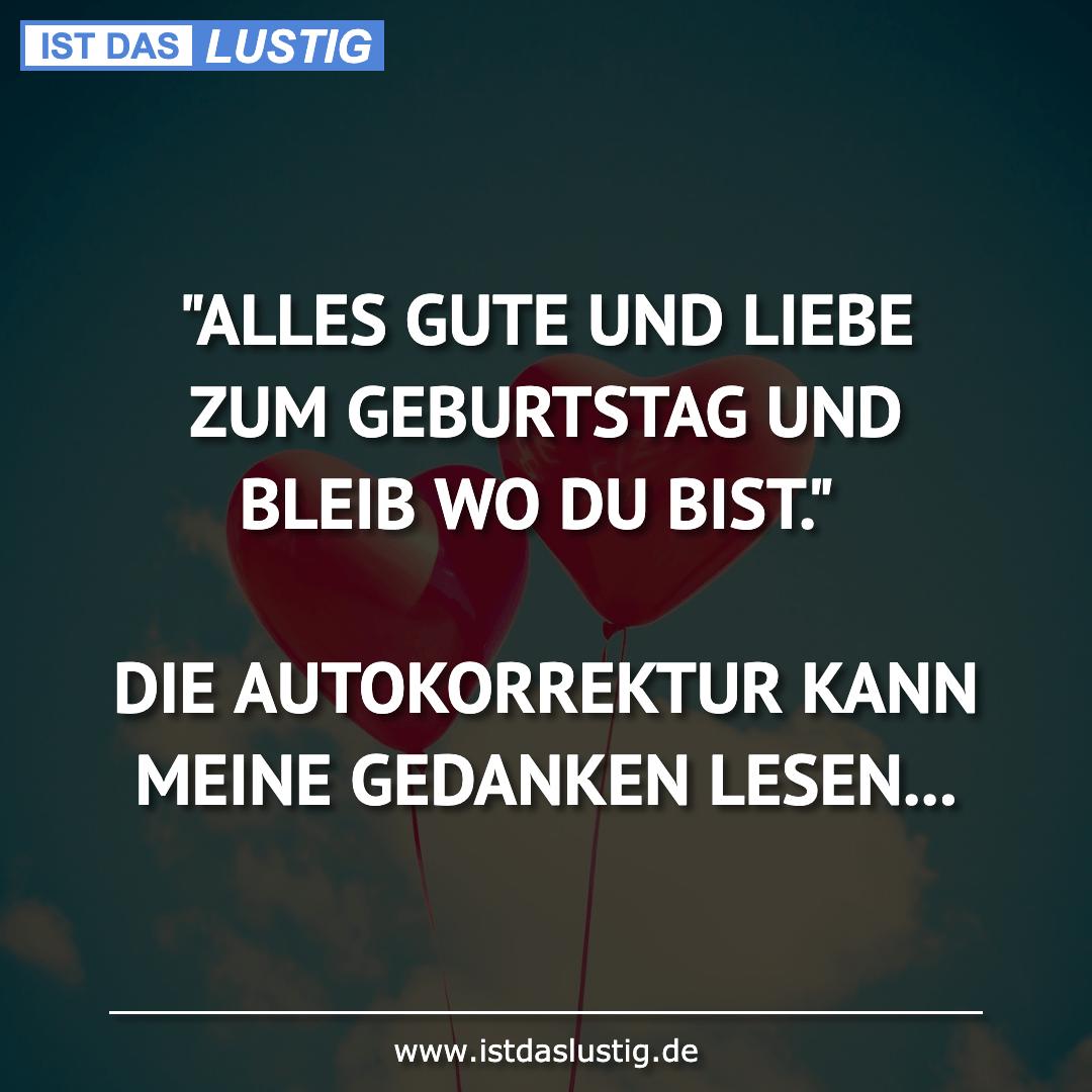 """Lustiger BilderSpruch - """"ALLES GUTE UND LIEBE ZUM GEBURTSTAG UND BLEIB..."""