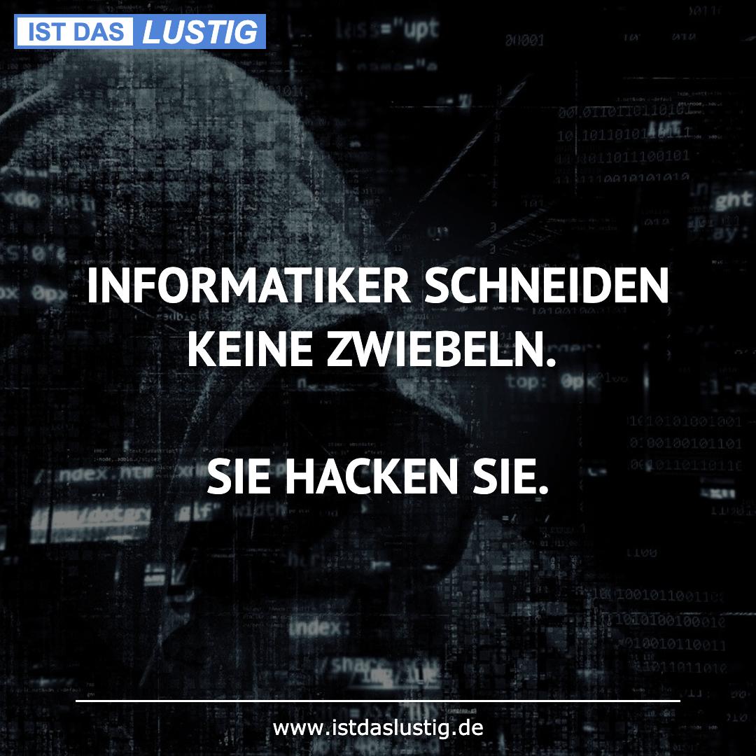 Lustiger BilderSpruch - INFORMATIKER SCHNEIDEN KEINE ZWIEBELN.  SIE...