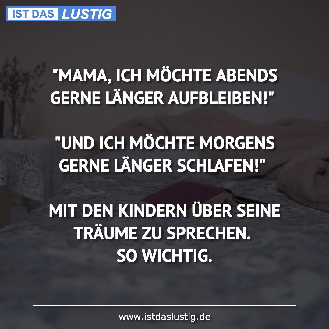"""Lustiger BilderSpruch - """"MAMA, ICH MÖCHTE ABENDS GERNE LÄNGER..."""