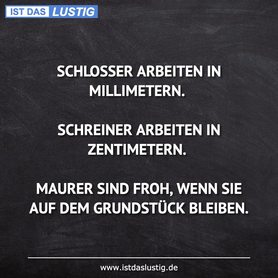 Lustiger BilderSpruch - SCHLOSSER ARBEITEN IN MILLIMETERN.  SCHREINER...