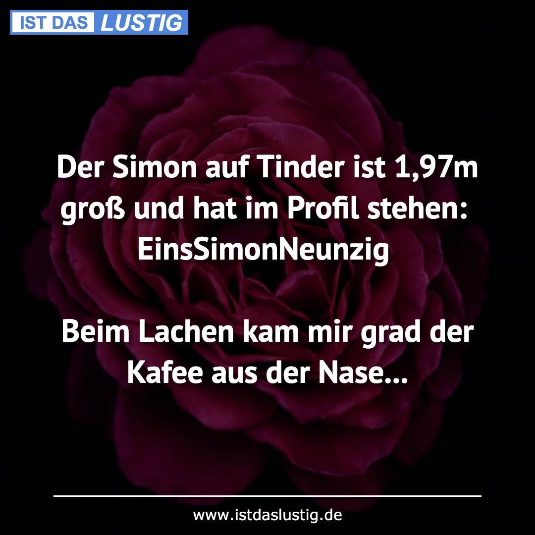 Lustiger BilderSpruch - Der Simon auf Tinder ist 1,97m groß und hat im...
