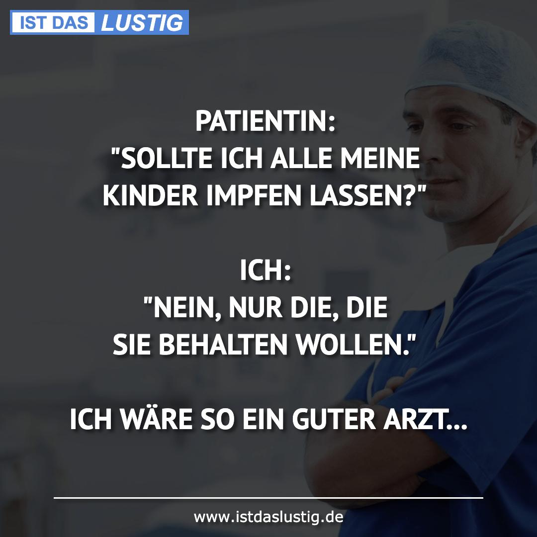 """Lustiger BilderSpruch - PATIENTIN: """"SOLLTE ICH ALLE MEINE KINDER IMPFEN..."""