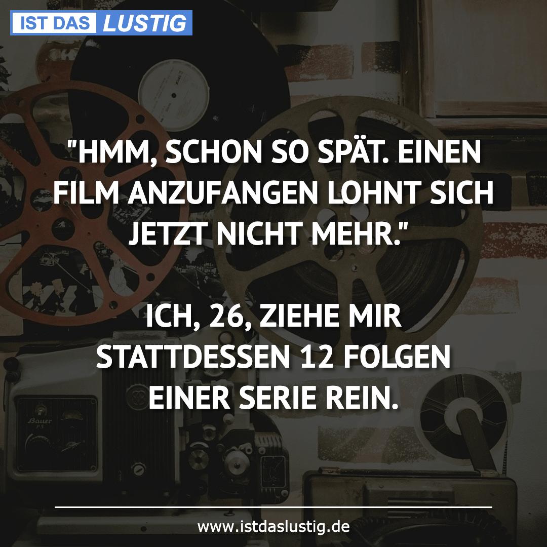 """Lustiger BilderSpruch - """"HMM, SCHON SO SPÄT. EINEN FILM ANZUFANGEN LOHN..."""
