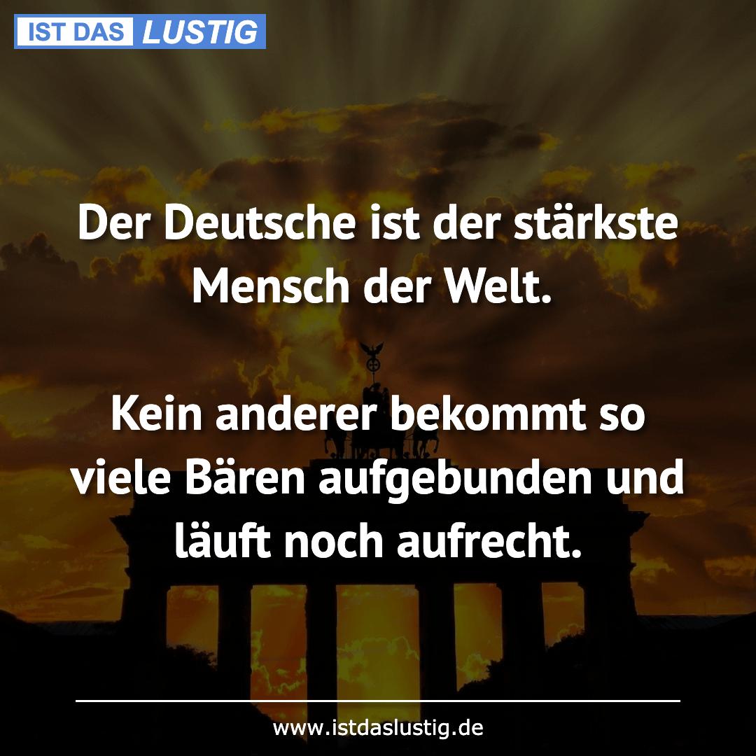 Lustiger BilderSpruch - Der Deutsche ist der stärkste Mensch der Welt. ...