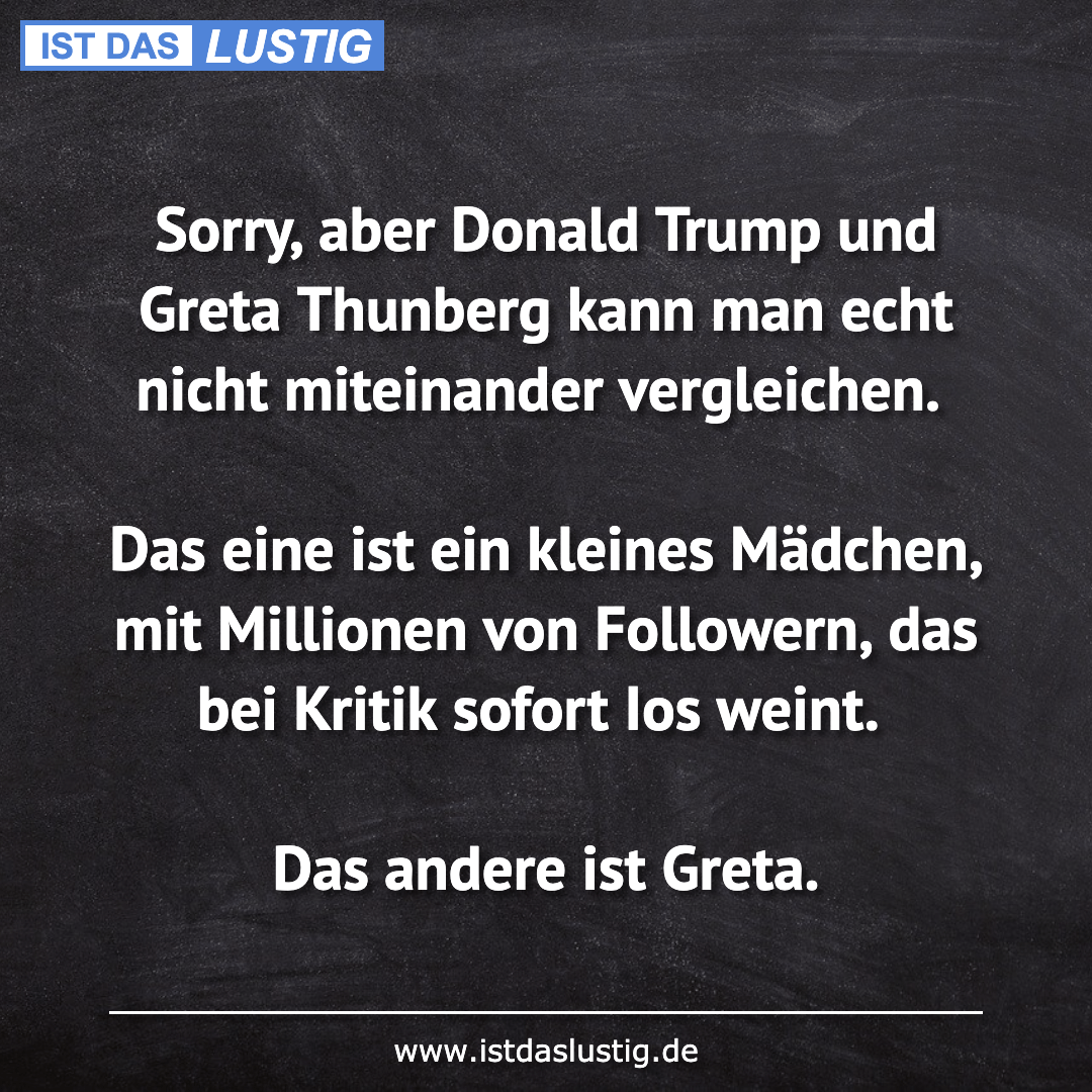 Lustiger BilderSpruch - Sorry, aber Donald Trump und Greta Thunberg...
