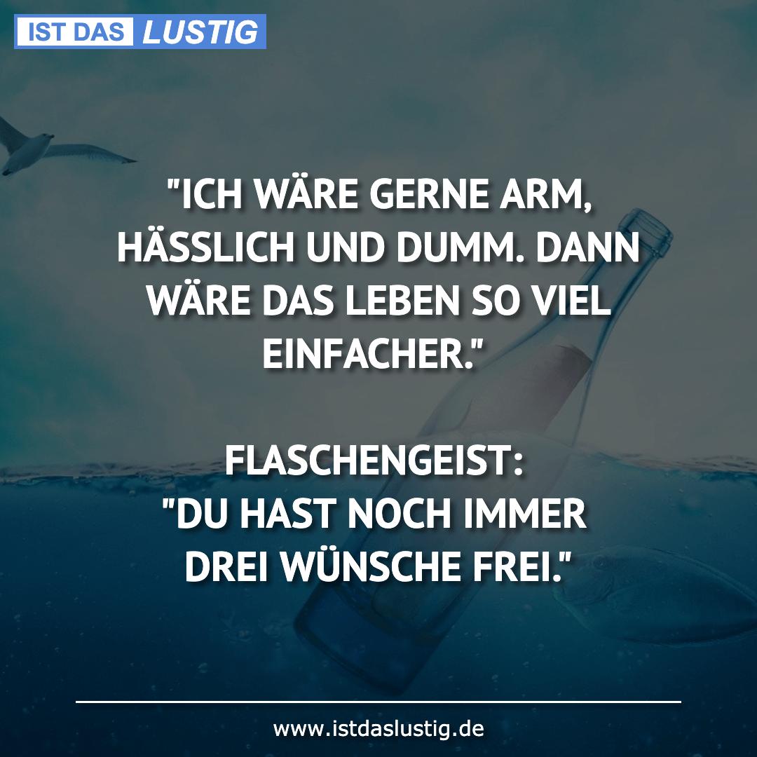 """Lustiger BilderSpruch - """"ICH WÄRE GERNE ARM' HÄSSLICH UND DUMM. DANN..."""