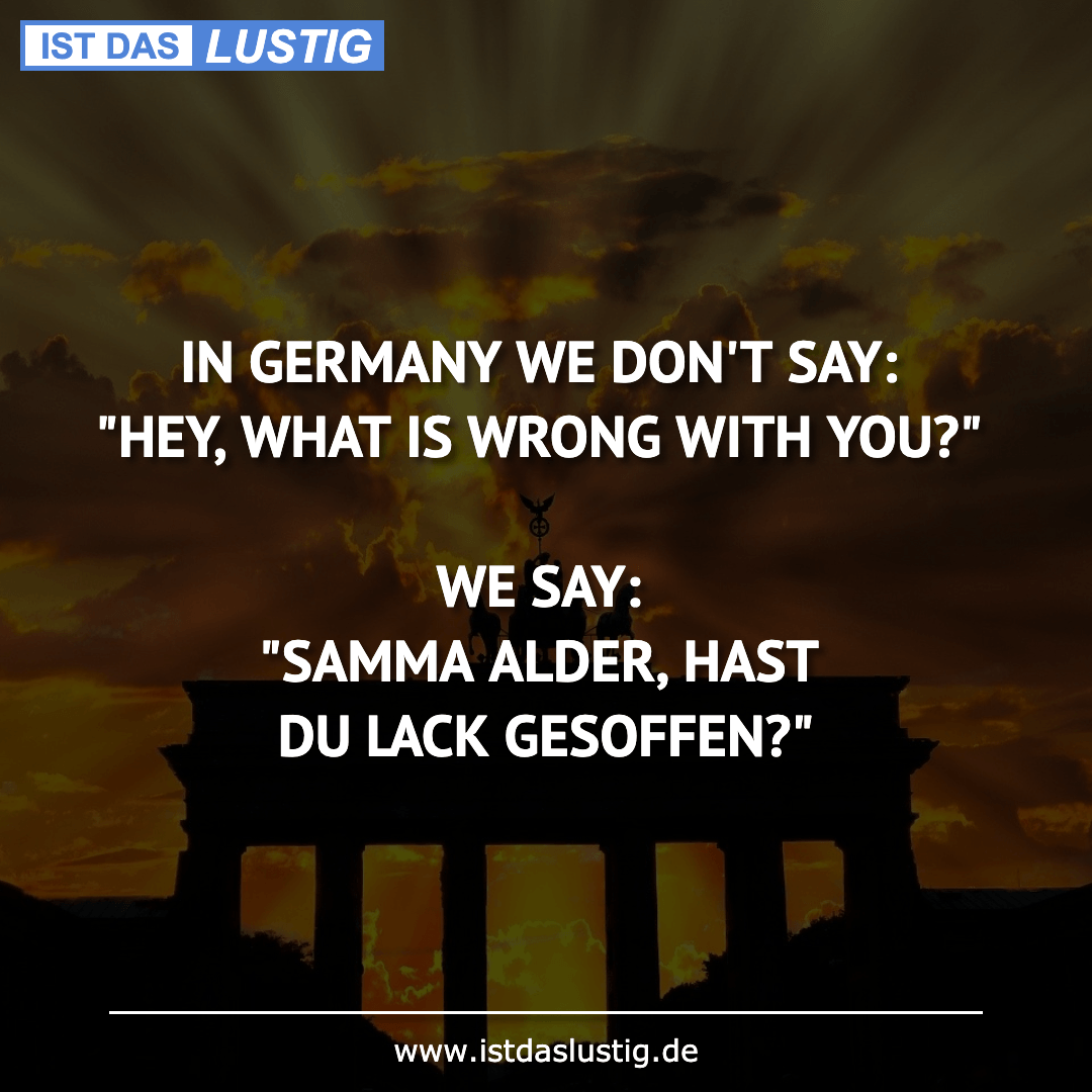 "Lustiger BilderSpruch - IN GERMANY WE DON'T SAY: ""HEY, WHAT IS WRONG..."