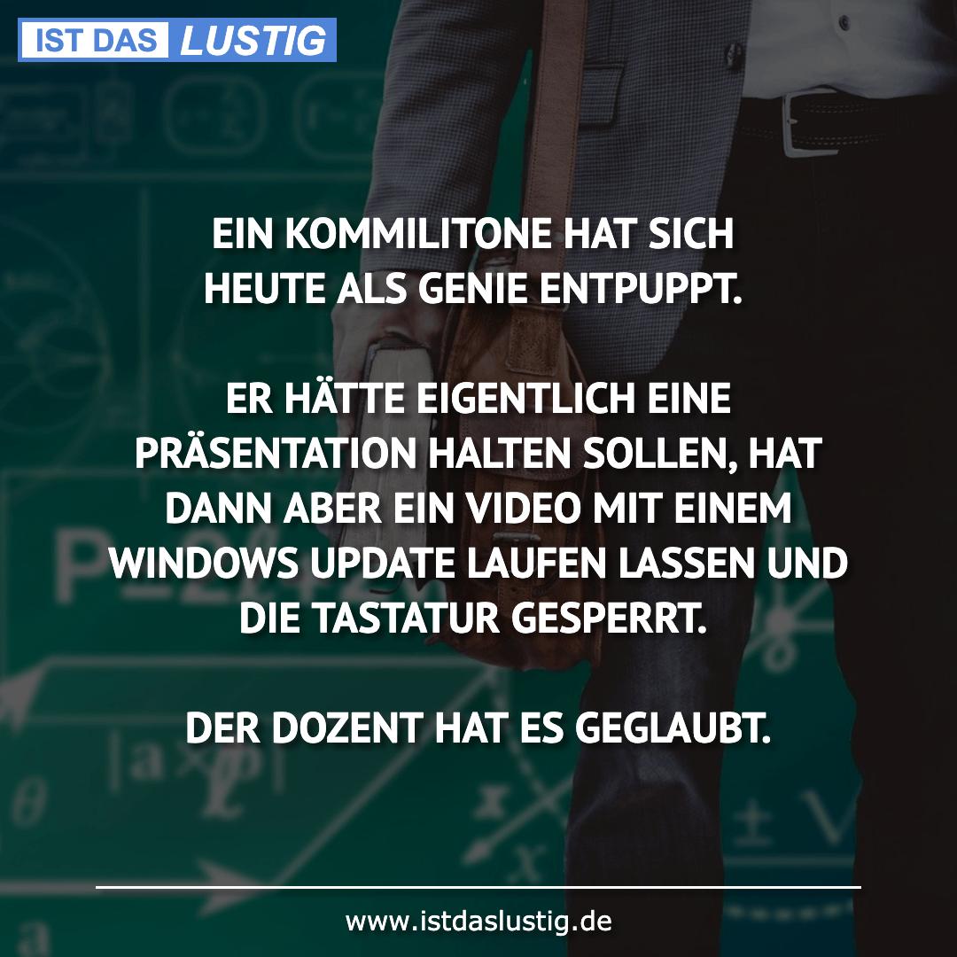 Lustiger BilderSpruch - EIN KOMMILITONE HAT SICH HEUTE ALS GENIE...