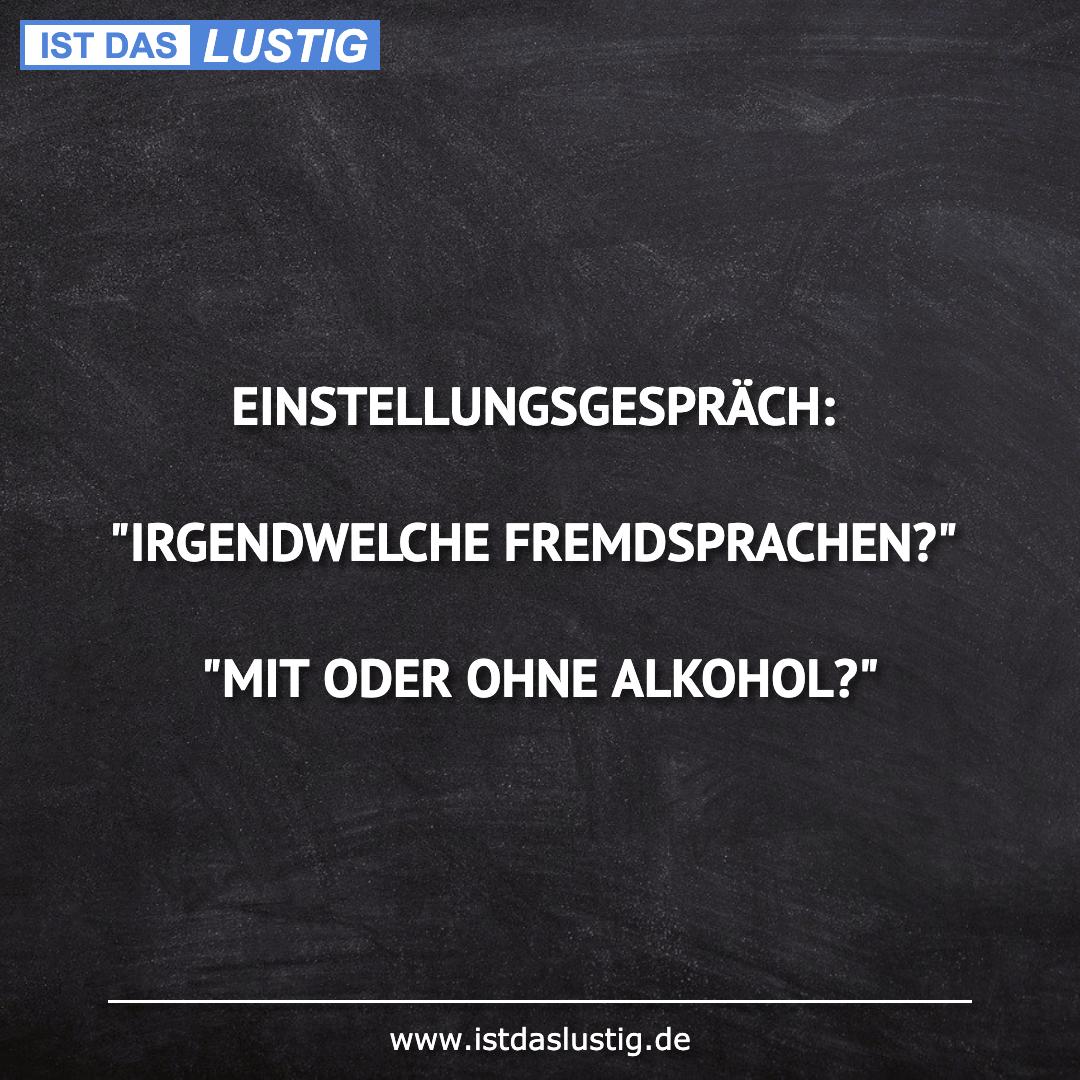 """Lustiger BilderSpruch - EINSTELLUNGSGESPRÄCH:  """"IRGENDWELCHE..."""