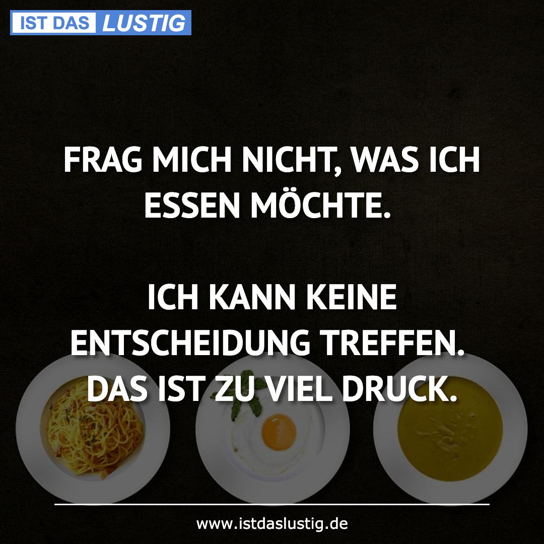 Lustiger BilderSpruch - FRAG MICH NICHT, WAS ICH ESSEN MÖCHTE.  ICH KAN...