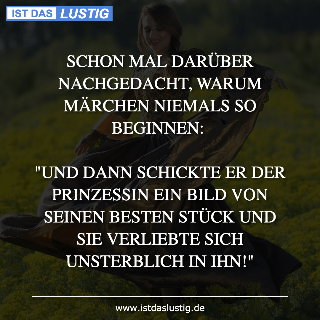 Lustiger BilderSpruch - SCHON MAL DARÜBER NACHGEDACHT, WARUM MÄRCHEN...