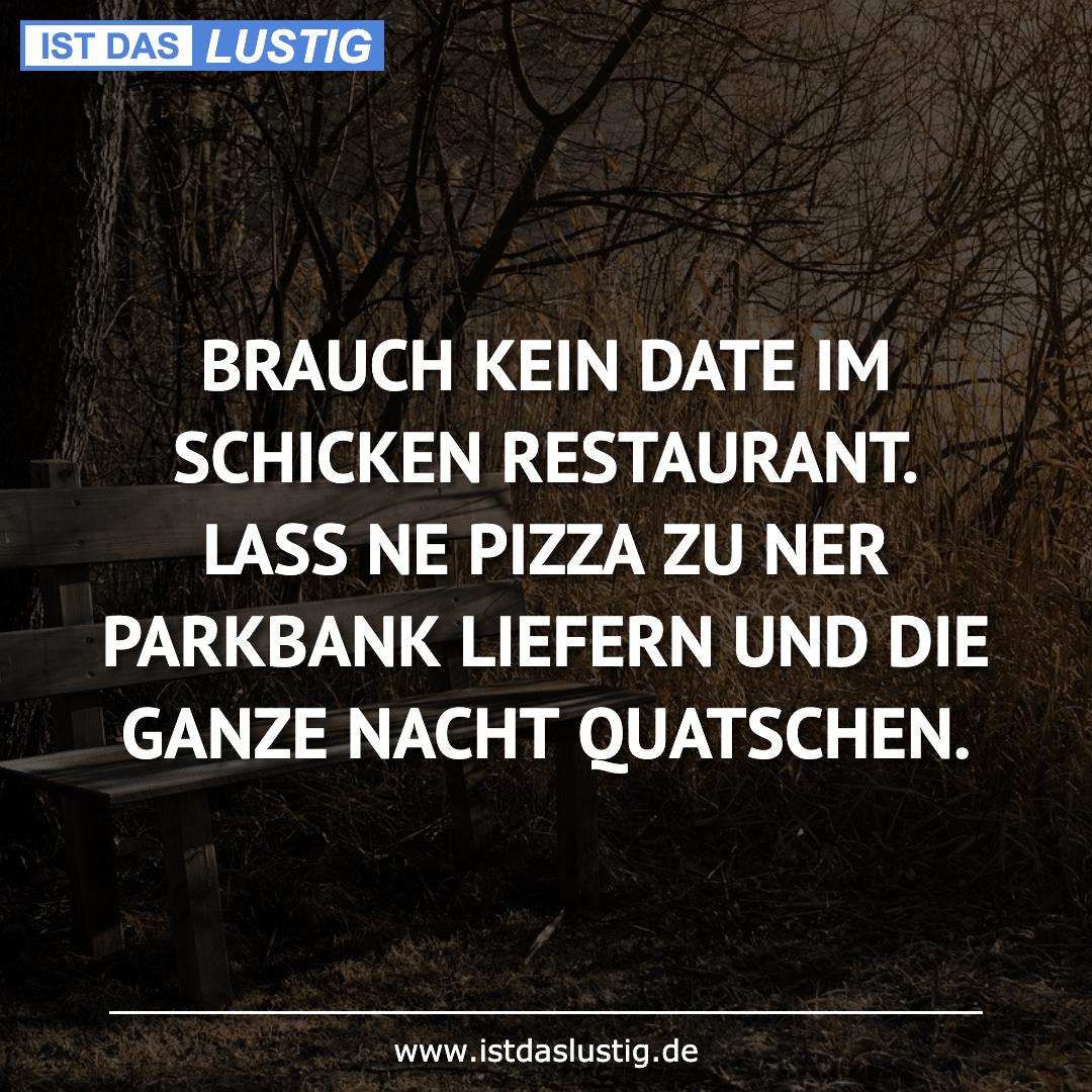 Lustiger BilderSpruch - BRAUCH KEIN DATE IM SCHICKEN RESTAURANT. LASS N...